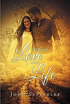 Eternal Love And Life by [John Satterlee]