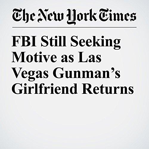 FBI Still Seeking Motive as Las Vegas Gunman's Girlfriend Returns copertina