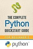 Python: The Complete Python Quickstart Guide (For Beginner's) (Python, Python Programming, Python for Dummies, Python for Beginners) (English Edition)