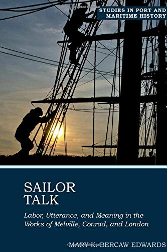 Sailor Talk: Labor, Utterance, and Meaning in the Works of Melville, Conrad, and London (Studies in Port and Maritime History Lup, Band 1)