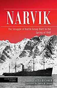 Narvik: The Struggle of Battle Group Dietl in the Spring of 1940 (Die Wehrmacht im Kampf)