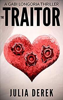 The Traitor (A Gabi Longoria Thriller Book 3) by [Julia Derek]