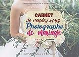 Carnet de rendez vous photographe de mariage: Notez tout vos rendez vous de votre activité pro photographe de mariage.