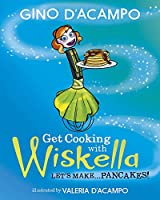 Get Cooking with Wiskella: Let's Make ... Pancakes!