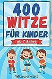 Witze für Kinder: Mit über 400 der lustigsten Witze für Kinder und Spaßvögel ab 7 Jahren, das Witzebuch mit tränenreicher Lachgarantie, bestens geeignet zum Auswendiglernen und Weitererzählen