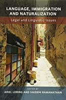 Language, Immigration and Naturalization: Legal and Linguistic Issues (None)