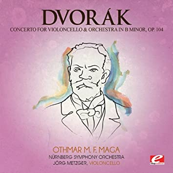 Dvorák: Concerto for Violoncello and Orchestra in B Minor, Op. 104, B. 191 (Digitally Remastered)
