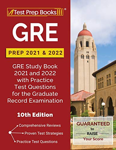 GRE Prep 2021 and 2022: GRE Study Book 2021 and 2022 with Practice Test Questions for the Graduate Record Examination [10th Edition]