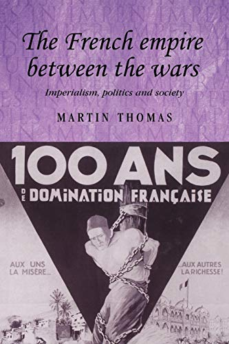 The French Empire Between the Wars: Imperialism, Politics and Society (Studies in Imperialism)