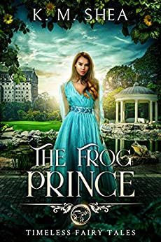 The Frog Prince (Timeless Fairy Tales Book 9) by [K. M. Shea]