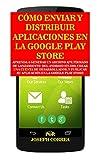 Cómo Enviar y Distribuir Aplicaciones en la Google Play Store: Aprenda a generar un archivo APK firmado de lanzamiento  del Android Studio, crear una cuenta de desarrollador