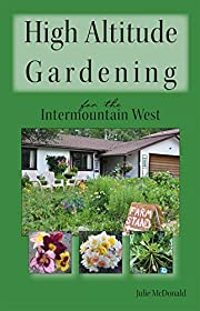 High Altitude Gardening for the Intermountain West