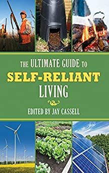 Ultimate Guide to Self-Reliant Living, The by [Jay Cassell]