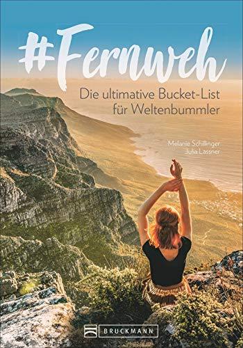 Fernweh: Die ultimative Bucket List für Weltenbummler. Reiseführer für besondere Momente und Glücksgefühle. Mit den schönsten Reisezielen in Europa und auf der Welt, die man gesehen haben muss.