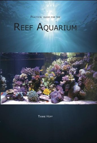 Practical guide for the Reef Aquarium: keeping Marine aquaria made easier