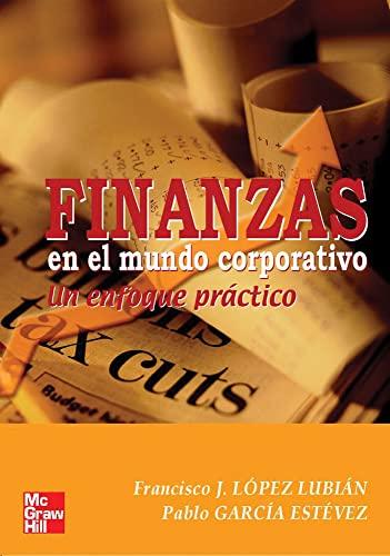 Finanzas en el mundo corporativo. Un enfoque practico