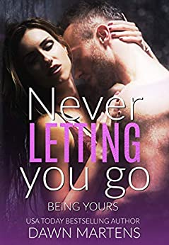 Never Letting You Go (Being Yours  Series Book 1) by [Dawn Martens]