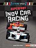 Superfast Indy Car Racing (Extreme Speed (Lerner ™ Sports))