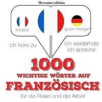 1000 wichtige Wörter auf Französisch für die Reise und die Arbeit Hörbuch