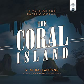 The Coral Island     A Tale of the Pacific Ocean              By:                                                                                                                                 R. M. Ballantyne                               Narrated by:                                                                                                                                 Jim Hodges                      Length: 9 hrs and 26 mins     1 rating     Overall 5.0