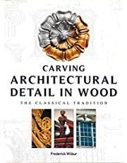 Carving Architectural Detail in Wood - Reissue: The Classical Tradition