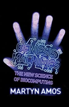 [Martyn Amos]のGenesis Machines: The New Science of Biocomputing (English Edition)