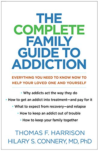 The Complete Family Guide to Addiction: Everything You Need to Know Now to Help Your Loved One and Yourself