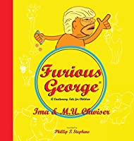 Furious George: A Cautionary Tale for Children