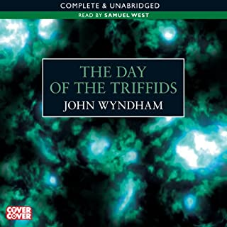 The Day Of The Triffids                   By:                                                                                                                                 John Wyndham                               Narrated by:                                                                                                                                 Samuel West                      Length: 8 hrs and 54 mins     59 ratings     Overall 4.5