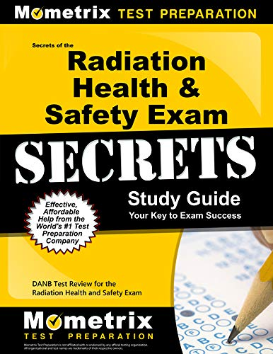 Secrets of the Radiation Health and Safety Exam Study Guide: DANB Test Review for the Radiation Health and Safety Exam (Mometrix Test Preparation)