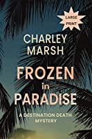 Frozen in Paradise: A Destination Death Mystery
