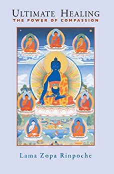 Ultimate Healing: The Power of Compassion by [Lama Zopa Rinpoche, Ailsa Cameron, Lillian Too]