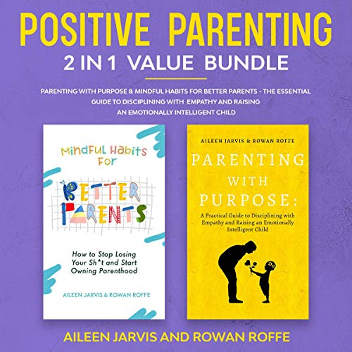 Positive Parenting 2-in-1 Value Bundle Audiobook By Aileen Jarvis, Rowan Roffe cover art