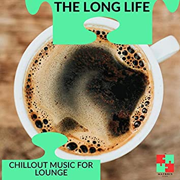 The Long Life - Chillout Music For Lounge