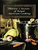 Therese s Secrets of Royal Austrian Cooking: Traditional Austrian Recipes