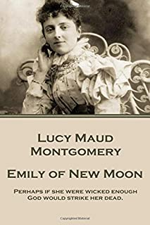 Lucy Maud Montgomery - Emily of New Moon: Perhaps if she were wicked enough God would strike her dead.