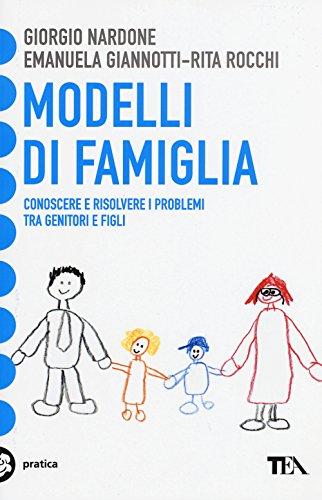 Modelli di famiglia. Conoscere e risolvere i problemi tra genitori e figli