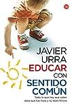 Educar con sentido común: Todo lo que hay que saber para que tus hijos y tú seáis felices (FORMATO GRANDE)