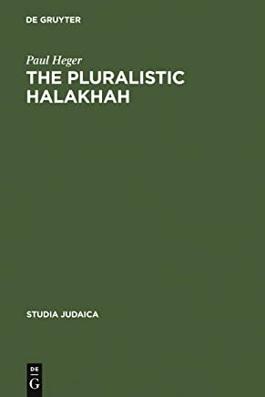The Pluralistic Halakhah: Legal Innovations in the Late Second Commonwealth and Rabbinic Periods (Studia Judaica Book 22) (English Edition)
