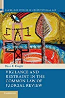 Vigilance and Restraint in the Common Law of Judicial Review (Cambridge Studies in Constitutional Law, Series Number 19)