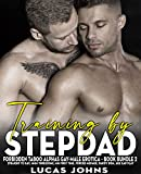 TRAINING BY STEPDAD: +30 Forbidden Taboo Alphas Gay-Male Erotica Short Sex Stories: Straight to Gay, MMM Threesome, MM First time, Forced Menage, Daddy ... Gap Play (Bundle Books 2) (English Edition)