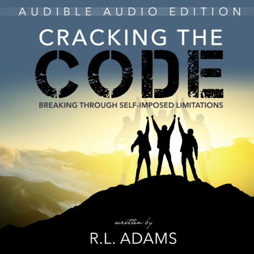 Cracking the Code     Breaking Through Your Self-Imposed Limitations               By:                                                                                                                                 R. L. Adams                               Narrated by:                                                                                                                                 Bruce A. Lorie                      Length: 2 hrs and 43 mins     49 ratings     Overall 3.9