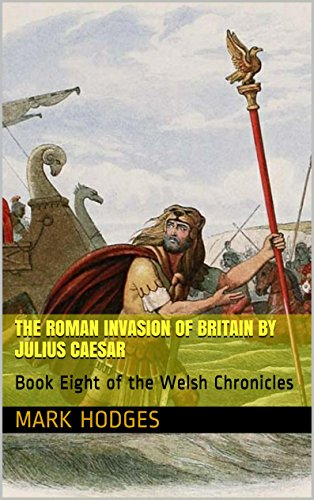 The Roman Invasion of Britain by Julius Caesar: Book Eight of the Welsh Chronicles (English Edition)