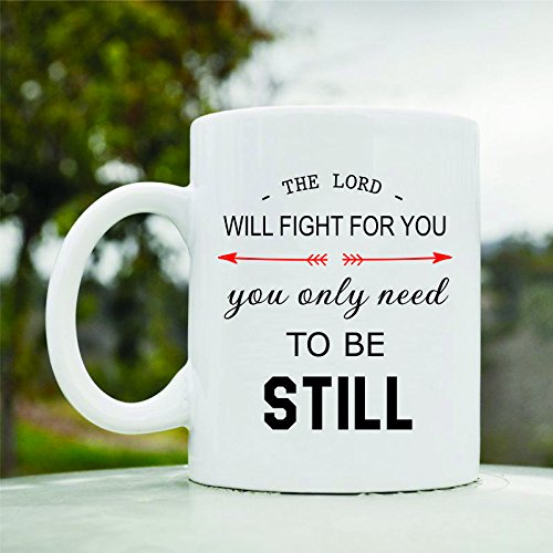 The Lord Will Fight for You You Only Need to Be Still Cute Funny 11oz Ceramic Coffee Mug Cup
