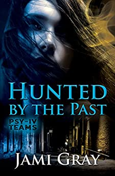 Hunted by the Past: PSY-IV Teams Book 1 by [Jami Gray]