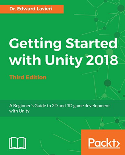 Getting Started with Unity 2018: A Beginner's Guide to 2D and 3D game development with Unity, 3rd Edition (English Edition)
