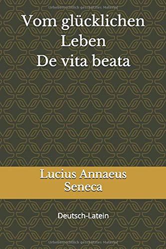 Vom glücklichen Leben - De vita beata: Deutsch-Latein