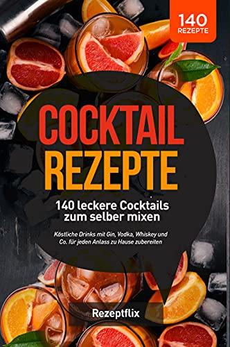 Cocktail Rezepte - 140 leckere Cocktails...
