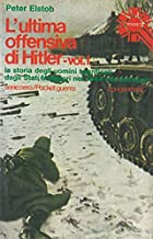 L'ultima offensiva di Hitler. Volume primo.