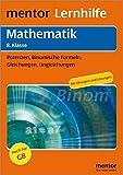mentor Lernhilfe: Mathematik  8. Klasse: Potenzen, Binomische Formeln, Gleichungen, Ungleichungen (mentor Lernhilfen)